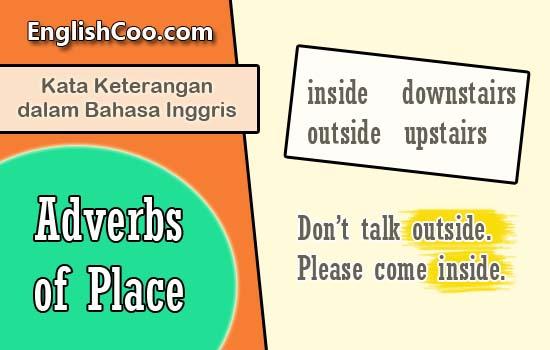 Kata Keterangan dalam Bahasa Inggris Contoh Adverbs of Place: Inside, Outside, Upstairs, Downstairs