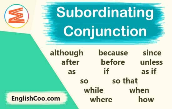 contoh conjunction subordinating although because since after before unless as if so that while when where how